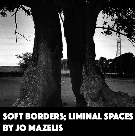 Soft Borders; Liminal Spaces by Jo Mazelis