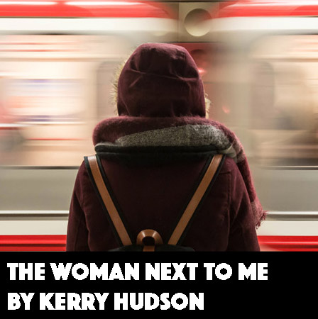 The Woman Next to Me by Kerry Hudson